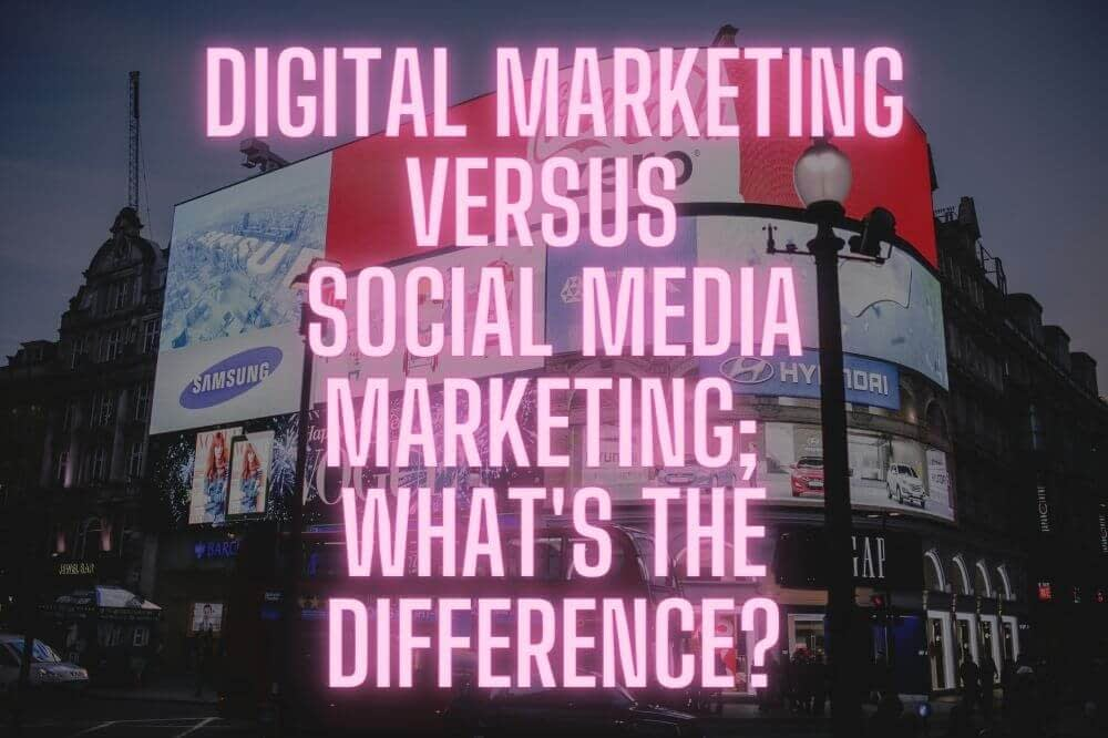 Digital Marketing Versus Social Media Marketing; What's The Difference_