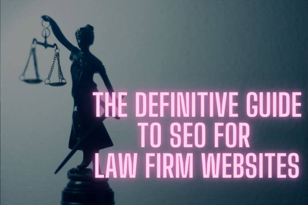 The Definitive Guide To SEO For Law Firm Websites